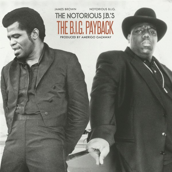 The Nototious B.I.G. & James Brown - The Notorious J.B.'s The B.I.G. Payback (Mixed By Amerigo Gazaway) (2019)