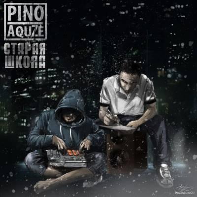 Pino (ex-Mary Jane) & AquZe — Старая школа (2013) (п.у. Дино, Lotos, Нигатив, Lira, Mary-A, DJ Spot)