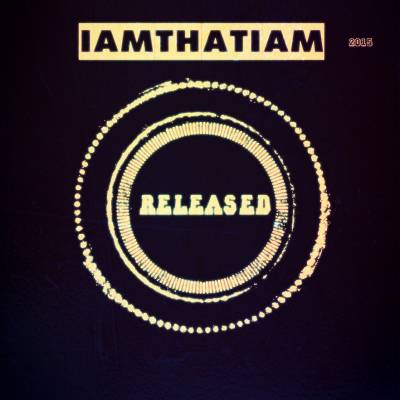 IAMTHATIAM — Released (2015)